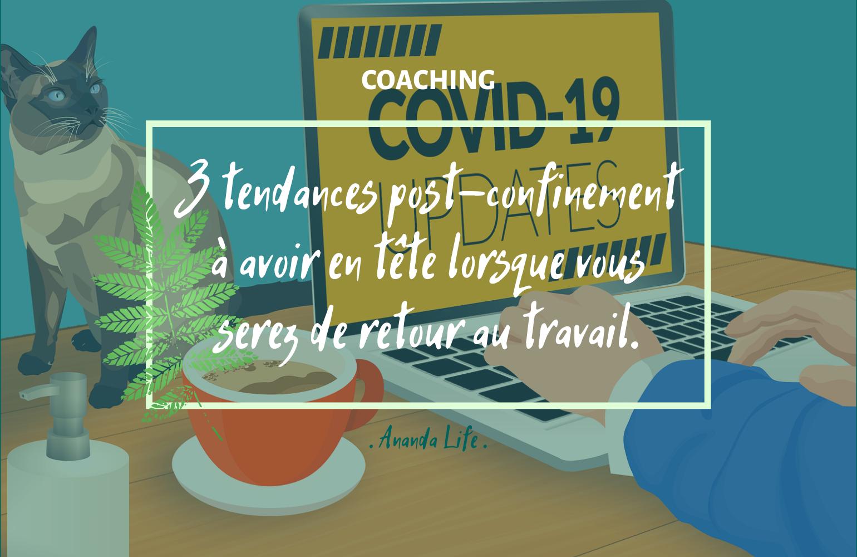 3 tendances post-confinement à avoir en tête lorsque vous serez de retour au travail.