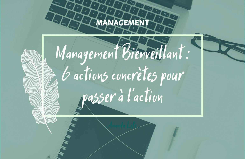 Management Bienveillant : 6 actions concrètes pour passer à l'action