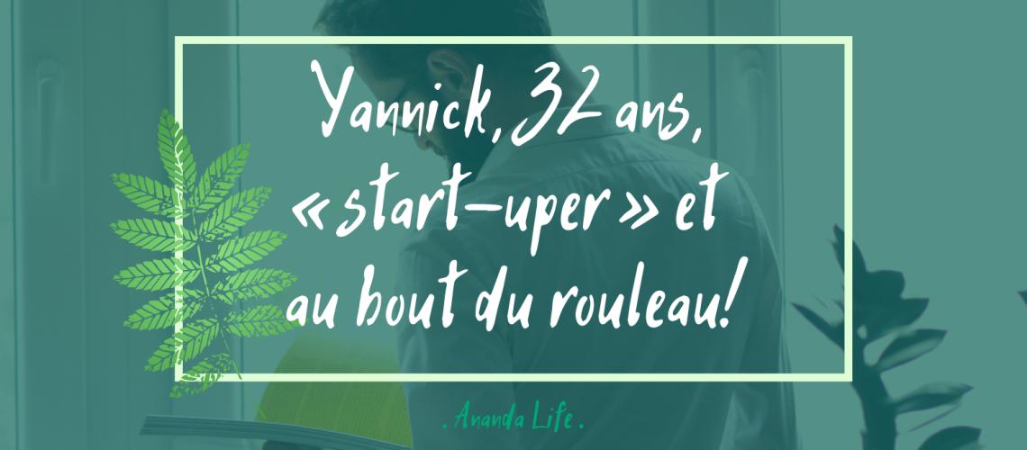Yannick, 32 ans, « start-uper » et au bout du rouleau!